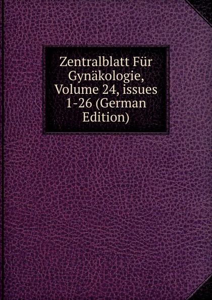Zentralblatt Fur Gynakologie, Volume 24,.issues 1-26 (German Edition)