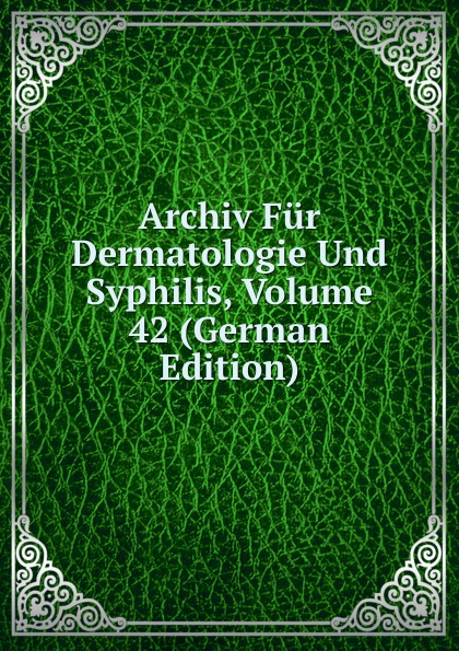 Archiv Fur Dermatologie Und Syphilis, Volume 42 (German Edition) archiv fur dermatologie und syphilis volume 86 german edition