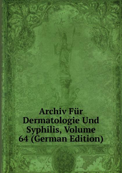 Archiv Fur Dermatologie Und Syphilis, Volume 64 (German Edition) archiv fur dermatologie und syphilis volume 86 german edition
