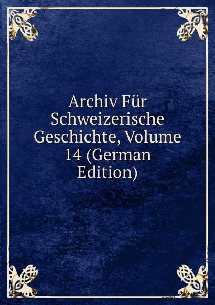 Archiv Fur Schweizerische Geschichte, Volume 14 (German Edition)