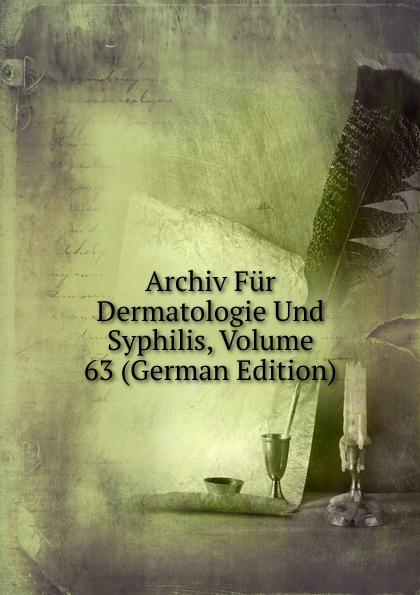 Archiv Fur Dermatologie Und Syphilis, Volume 63 (German Edition) archiv fur dermatologie und syphilis volume 86 german edition