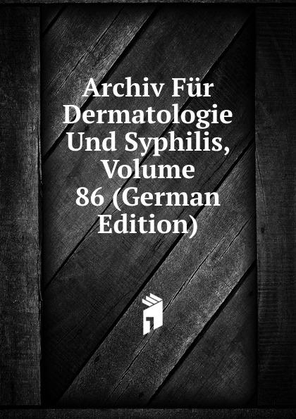 Archiv Fur Dermatologie Und Syphilis, Volume 86 (German Edition) archiv fur dermatologie und syphilis volume 86 german edition