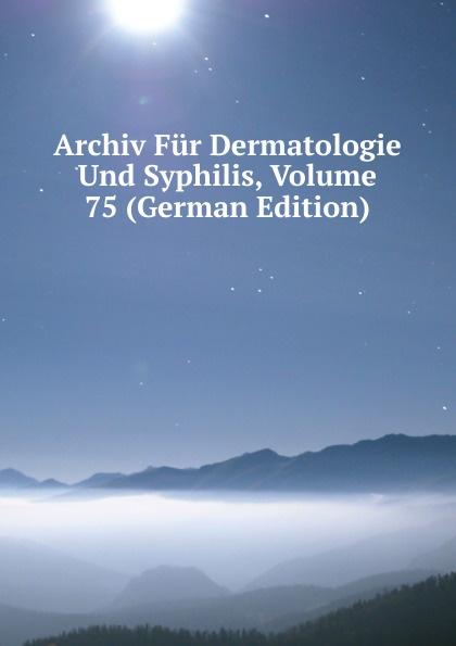 Archiv Fur Dermatologie Und Syphilis, Volume 75 (German Edition) archiv fur dermatologie und syphilis volume 62 german edition