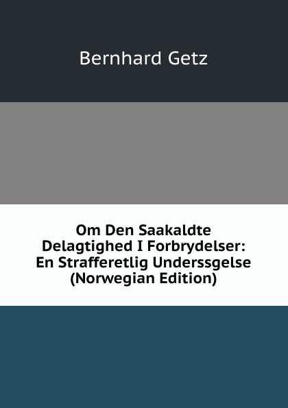 Bernhard Getz Om Den Saakaldte Delagtighed I Forbrydelser: En Strafferetlig Underssgelse (Norwegian Edition) jæger henrik bernhard en gammel kjaerlighedshistorie norwegian edition