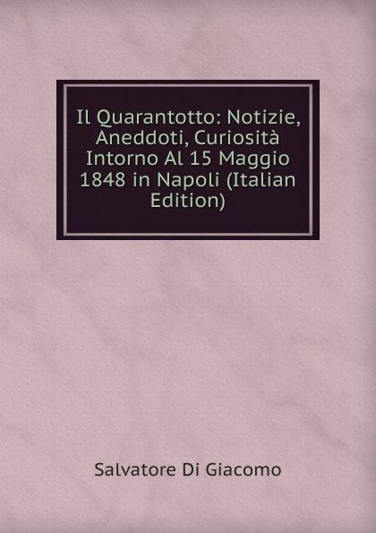 Salvatore Di Giacomo Il Quarantotto: Notizie, Aneddoti, Curiosita Intorno Al 15 Maggio 1848 in Napoli (Italian Edition) jennifer kunstreich abstrakter expressionismus informel individuum und gruppe