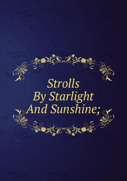 Strolls By Starlight And Sunshine;