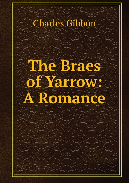 Gibbon Charles The Braes of Yarrow: A Romance yarrow model r