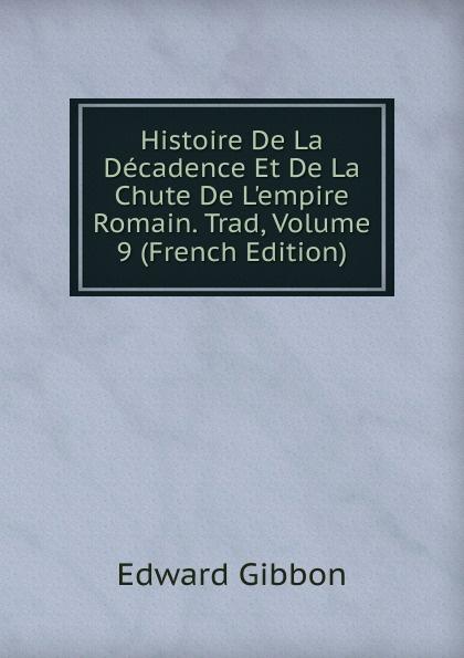 Edward Gibbon Histoire De La Decadence Et De La Chute De L.empire Romain. Trad, Volume 9 (French Edition)