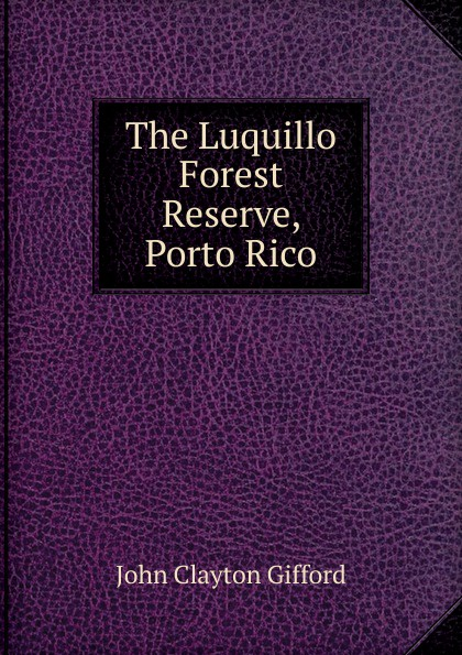 John Clayton Gifford The Luquillo Forest Reserve, Porto Rico bellett john gifford the patriarchs