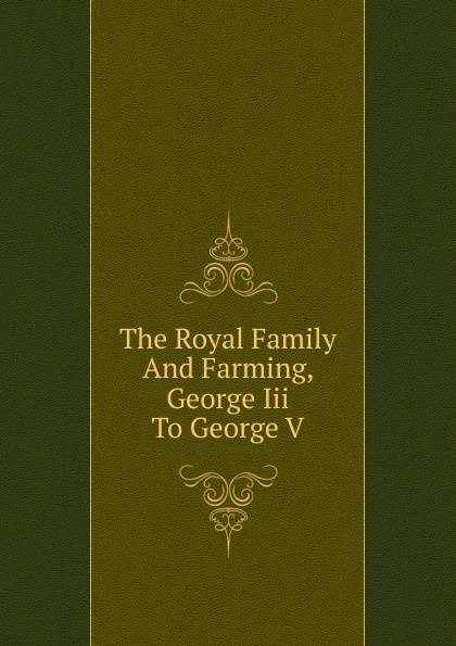 The Royal Family And Farming, George Iii To George V