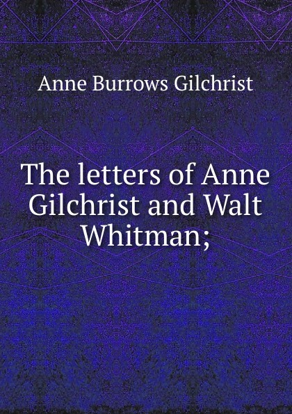Anne Burrows Gilchrist The letters of Anne Gilchrist and Walt Whitman; w gilchrist gilchrist statistical forecasting paper
