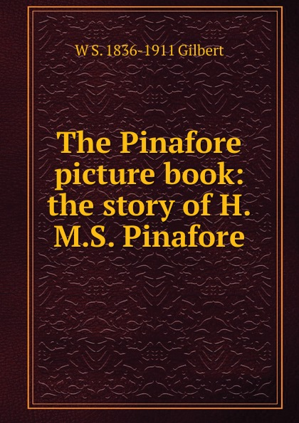 W S. 1836-1911 Gilbert The Pinafore picture book: the story of H.M.S. Pinafore floral backless pinafore romper