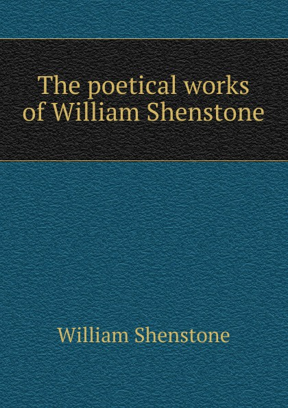 William Shenstone The poetical works of William Shenstone william shenstone the poetical works vol 2