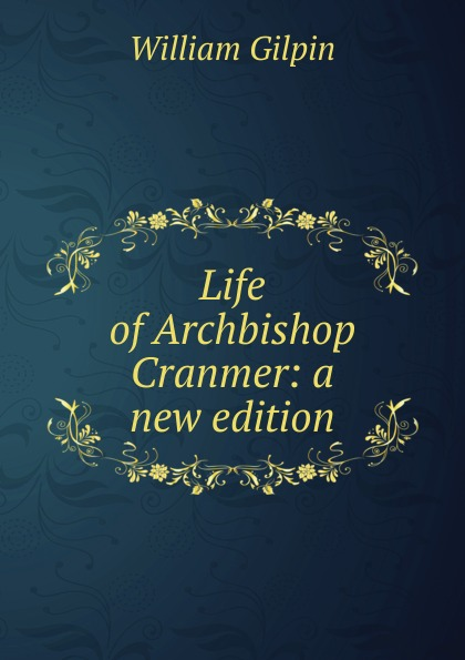 Gilpin William Life of Archbishop Cranmer: a new edition