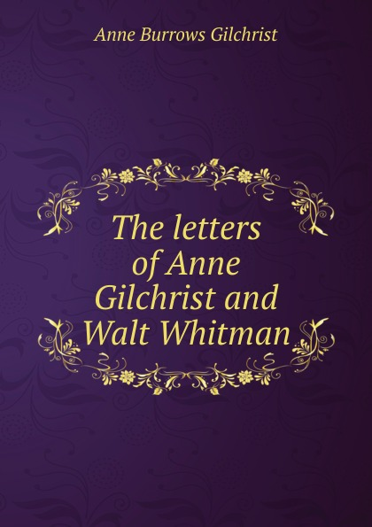 Anne Burrows Gilchrist The letters of Anne Gilchrist and Walt Whitman. w gilchrist gilchrist statistical forecasting paper