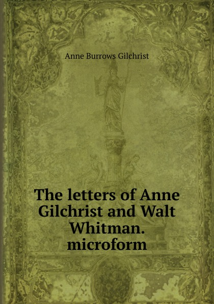 Anne Burrows Gilchrist The letters of Anne Gilchrist and Walt Whitman. microform w gilchrist gilchrist statistical forecasting paper