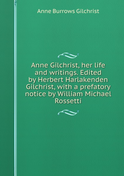 Anne Burrows Gilchrist Anne Gilchrist, her life and writings. Edited by Herbert Harlakenden Gilchrist, with a prefatory notice by William Michael Rossetti w gilchrist gilchrist statistical forecasting paper