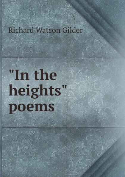 "Gilder Richard Watson ""In the heights"" poems"