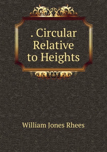 William Jones Rhees . Circular Relative to Heights