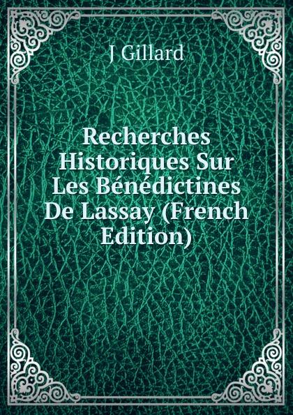 J Gillard Recherches Historiques Sur Les Benedictines De Lassay (French Edition) j les bienheureuses ursulines de valenciennes microform french edition