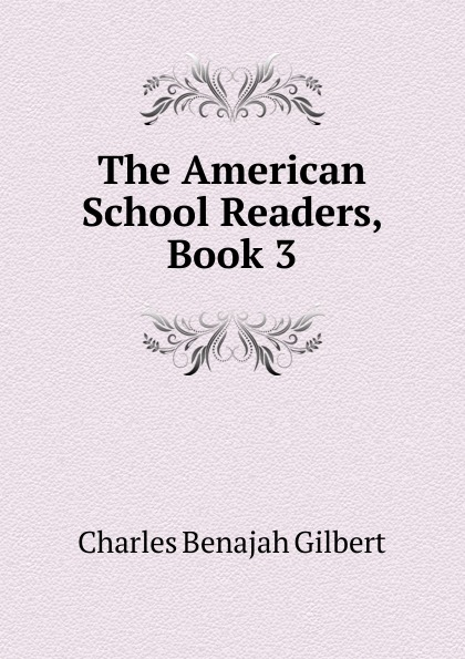Charles Benajah Gilbert The American School Readers, Book 3 h f gilbert 3 american dances