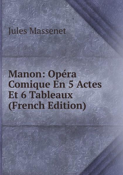 Jules Massenet Manon: Opera Comique En 5 Actes Et 6 Tableaux (French Edition) saint georges henri 1801 1875 martha opera comique en 4 actes et 6 tableaux french edition