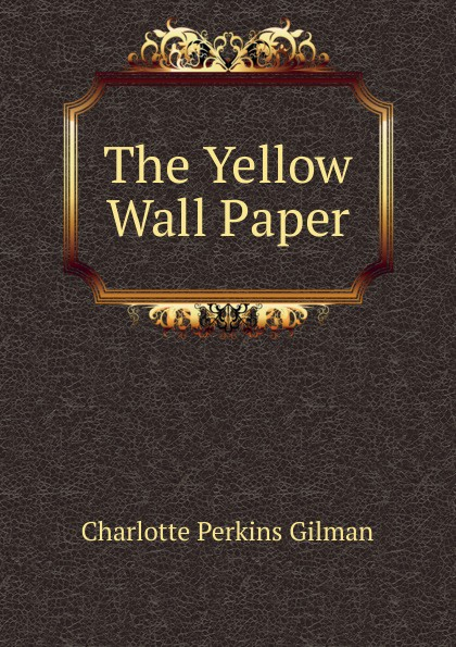 Charlotte Perkins Gilman The Yellow Wall Paper gilman charlotte perkins herland