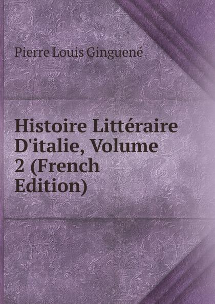 Pierre Louis Ginguené Histoire Litteraire D.italie, Volume 2 (French Edition)