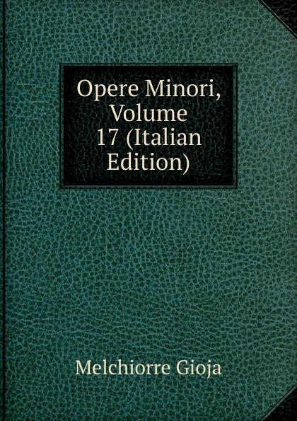 Melchiorre Gioja Opere Minori, Volume 17 (Italian Edition)
