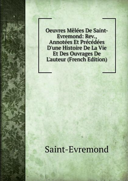 Saint-Évremond Oeuvres Melees De Saint-Evremond: Rev., Annotees Et Precedees D.une Histoire De La Vie Et Des Ouvrages De L.auteur (French Edition)