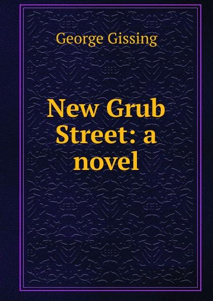 Gissing George New Grub Street: a novel стоимость