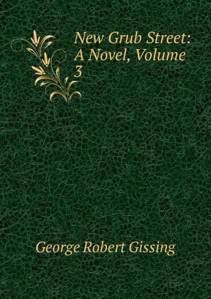 George Robert Gissing New Grub Street: A Novel, Volume 3 стоимость