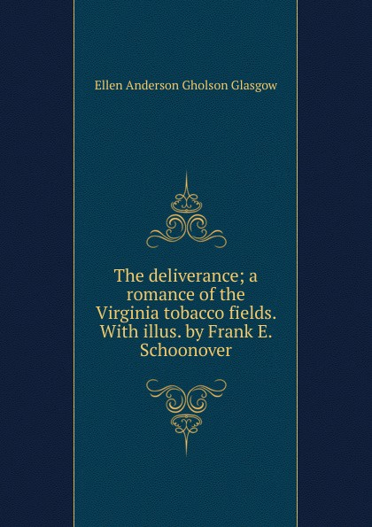 Ellen Anderson Gholson Glasgow The deliverance; a romance of the Virginia tobacco fields. With illus. by Frank E. Schoonover glasgow ellen anderson gholson the romance of a plain man