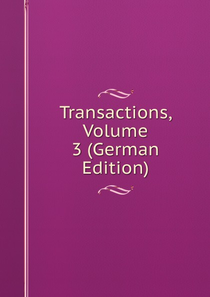 Transactions, Volume 3 (German Edition)