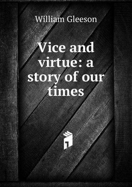 William Gleeson Vice and virtue: a story of our times цена