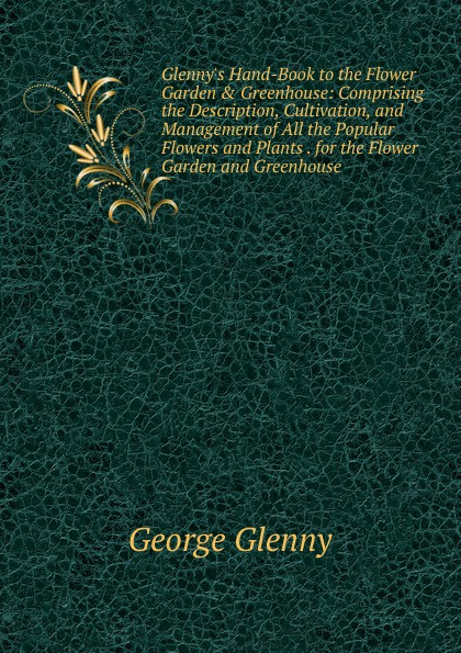 George Glenny Glenny.s Hand-Book to the Flower Garden . Greenhouse: Comprising the Description, Cultivation, and Management of All the Popular Flowers and Plants . for the Flower Garden and Greenhouse 72 led ufo growing lamp full spectrum hydroponics system for vegetable garden flower plant grow light hydro indoor greenhouse