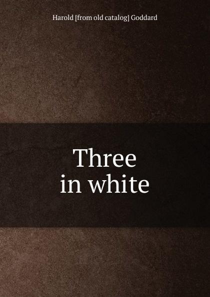 Harold [from old catalog] Goddard Three in white goddard harold clarke studies in new england transcendentalism