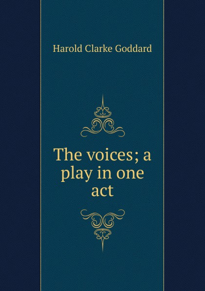 Harold Clarke Goddard The voices; a play in one act goddard harold clarke studies in new england transcendentalism