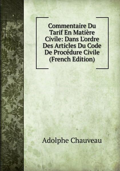 где купить Adolphe Chauveau Commentaire Du Tarif En Matiere Civile: Dans L.ordre Des Articles Du Code De Procedure Civile (French Edition) по лучшей цене