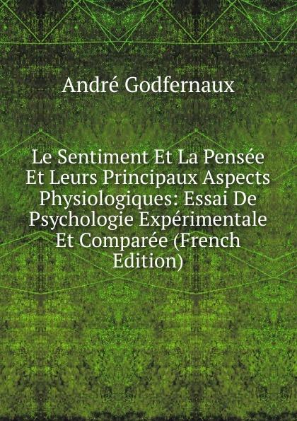 André Godfernaux Le Sentiment Et La Pensee Et Leurs Principaux Aspects Physiologiques: Essai De Psychologie Experimentale Et Comparee (French Edition) цены