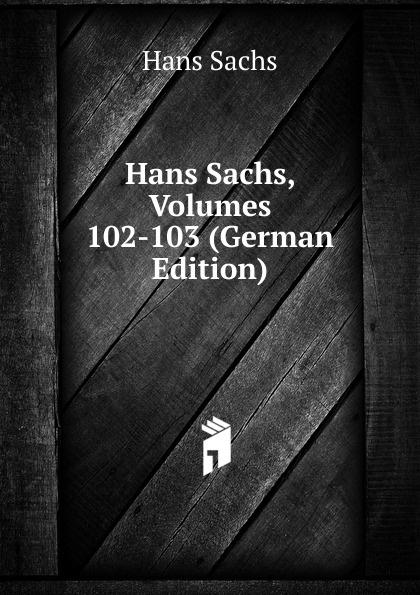 Hans Sachs Hans Sachs, Volumes 102-103 (German Edition) hans sachs fastnachtspiele