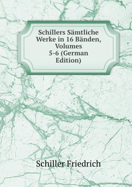 лучшая цена Schiller Friedrich Schillers Samtliche Werke in 16 Banden, Volumes 5-6 (German Edition)