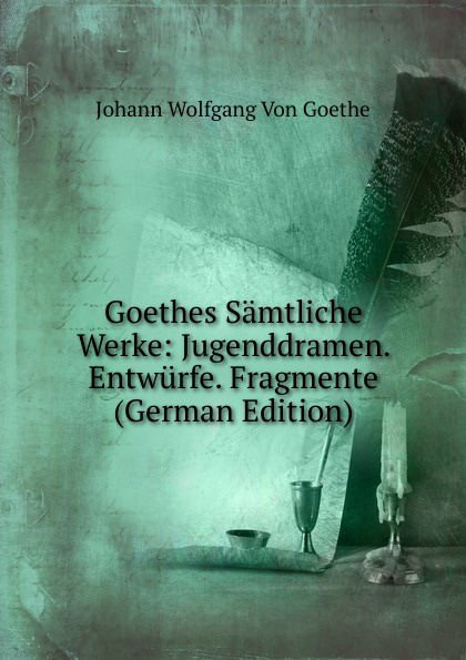 Goethes Samtliche Werke: Jugenddramen. Entwurfe. Fragmente (German Edition)