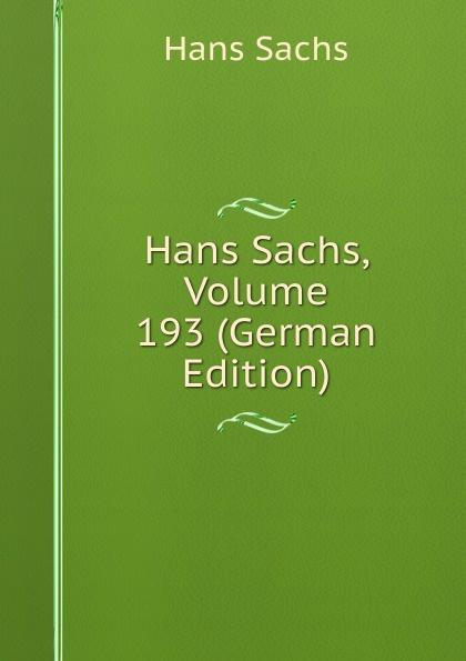 Hans Sachs Hans Sachs, Volume 193 (German Edition) hans sachs fastnachtspiele