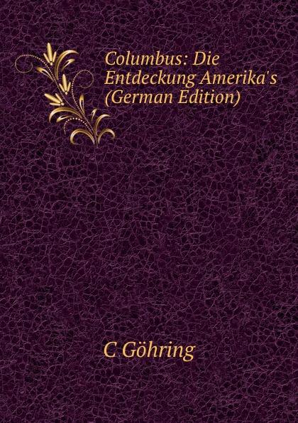 C Göhring Columbus: Die Entdeckung Amerika.s (German Edition)