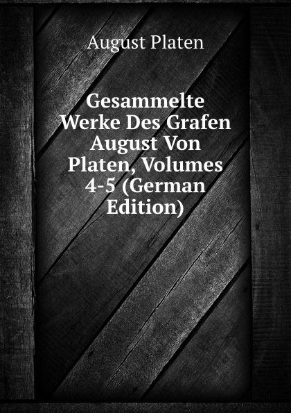 лучшая цена August Platen Gesammelte Werke Des Grafen August Von Platen, Volumes 4-5 (German Edition)