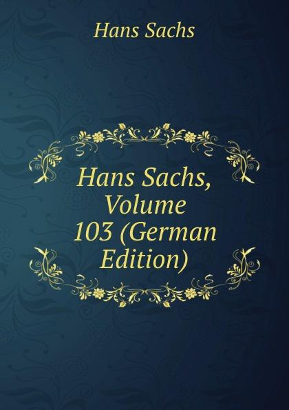 Hans Sachs Hans Sachs, Volume 103 (German Edition) hans sachs fastnachtspiele