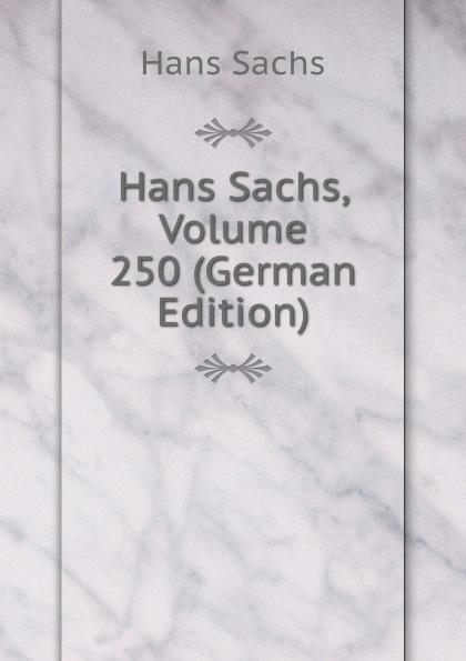 Hans Sachs Hans Sachs, Volume 250 (German Edition) hans sachs fastnachtspiele