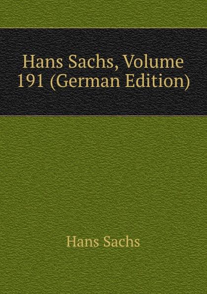 Hans Sachs Hans Sachs, Volume 191 (German Edition) hans sachs fastnachtspiele