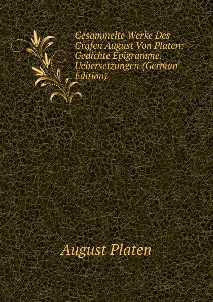 лучшая цена August Platen Gesammelte Werke Des Grafen August Von Platen: Gedichte Epigramme. Uebersetzungen (German Edition)